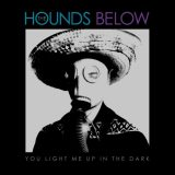 You Light Me Up In The Dark - The Hounds Below - The Awesome Mitten